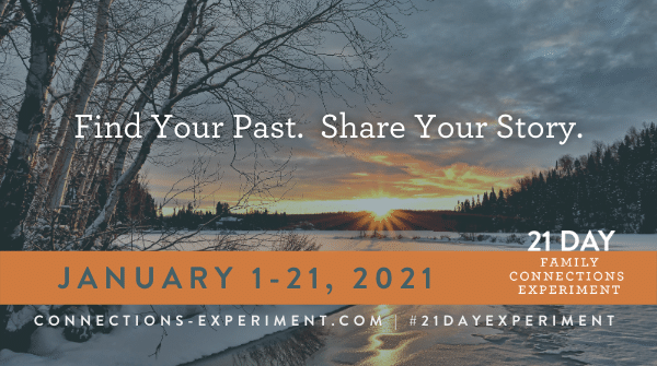 Find Your Past. Share Your Story - January 1-21, 2021, connections-experiment.com